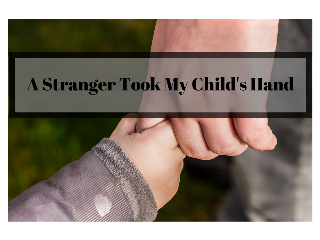 A Stranger Took My Childs Hand